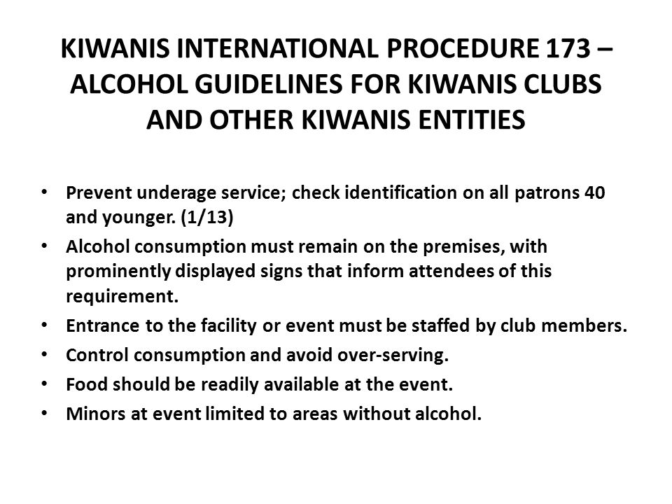 KIWANIS INTERNATIONAL PROCEDURE 173 – ALCOHOL GUIDELINES FOR KIWANIS CLUBS AND OTHER KIWANIS ENTITIES Enlist volunteer support in watching over the grounds.
