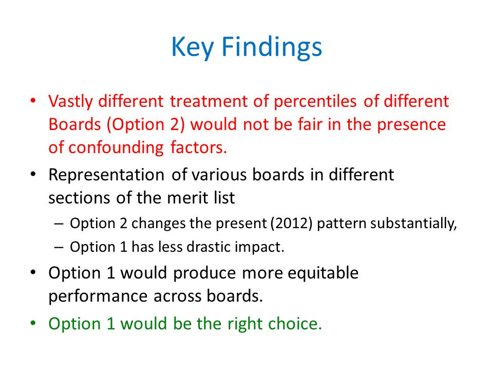 Key Findings Vastly different treatment of percentiles of different Boards (Option 2) would not be fair in the presence of confounding factors.