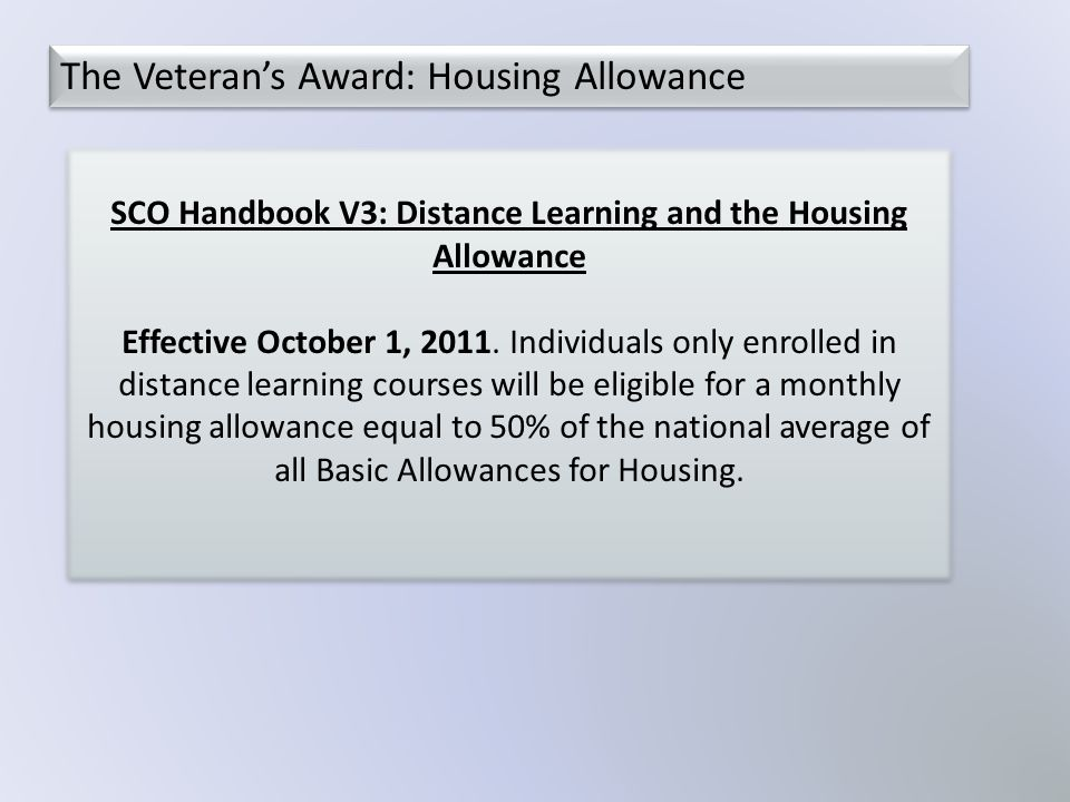 The Veteran's Award: Housing Allowance SCO Handbook V3: Distance Learning and the Housing Allowance Effective October 1, 2011.