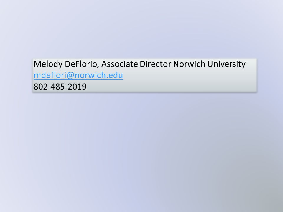 Melody DeFlorio, Associate Director Norwich University mdeflori@norwich.edu 802-485-2019 Melody DeFlorio, Associate Director Norwich University mdeflori@norwich.edu 802-485-2019