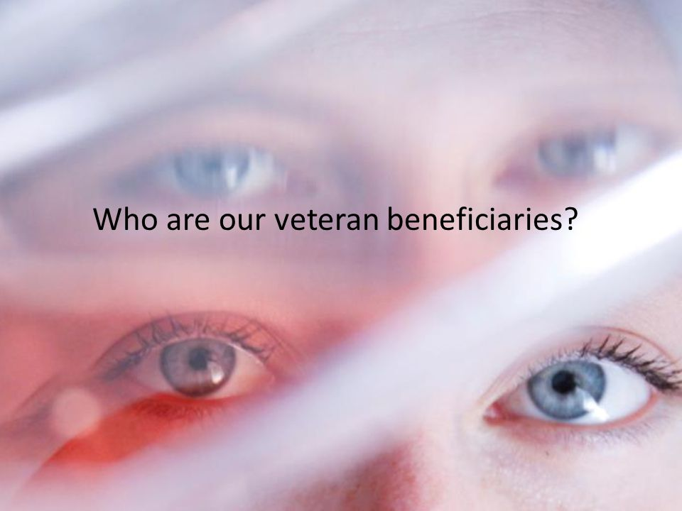Who are our veteran beneficiaries?