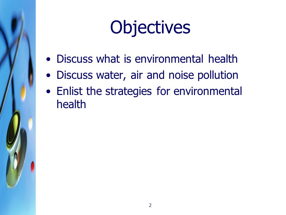 2 Objectives Discuss what is environmental health Discuss water, air and noise pollution Enlist the strategies for environmental health