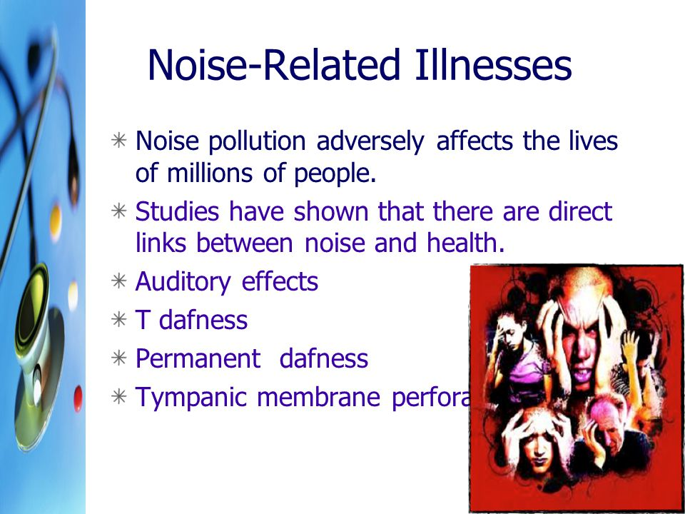 Noise-Related Illnesses Noise pollution adversely affects the lives of millions of people.