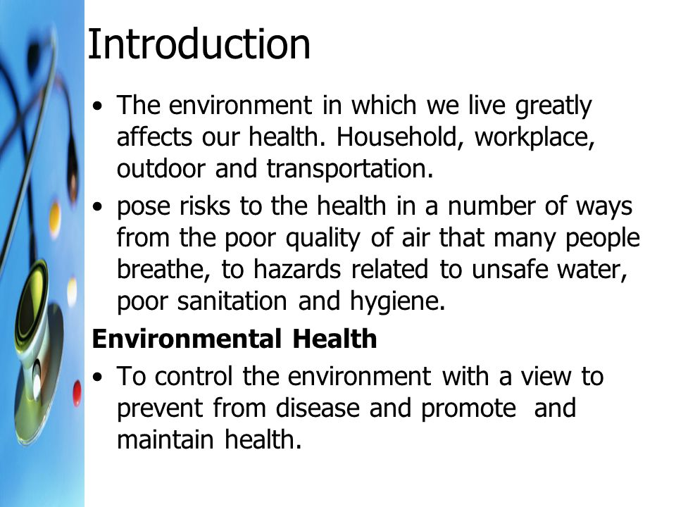 Introduction The environment in which we live greatly affects our health. Household, workplace, outdoor and transportation. pose risks to the health i