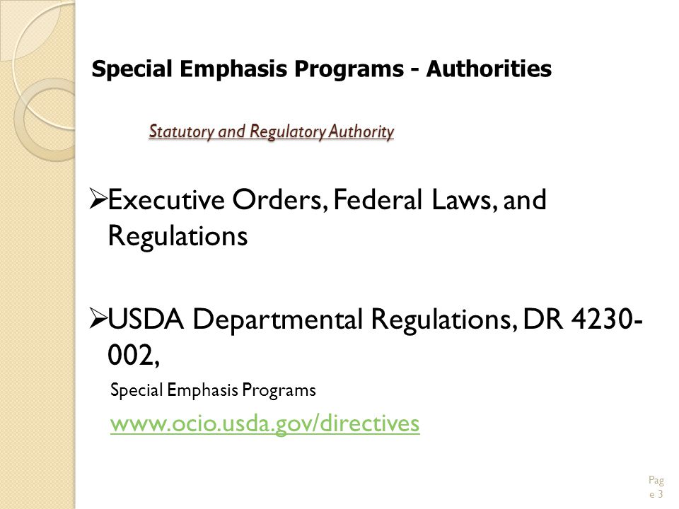 Statutory and Regulatory Authority  Executive Orders, Federal Laws, and Regulations  USDA Departmental Regulations, DR 4230- 002, Special Emphasis Programs www.ocio.usda.gov/directives Pag e 3 Special Emphasis Programs - Authorities