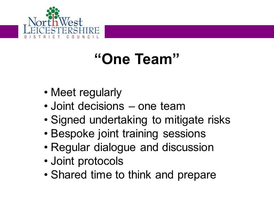 One Team Meet regularly Joint decisions – one team Signed undertaking to mitigate risks Bespoke joint training sessions Regular dialogue and discussion Joint protocols Shared time to think and prepare