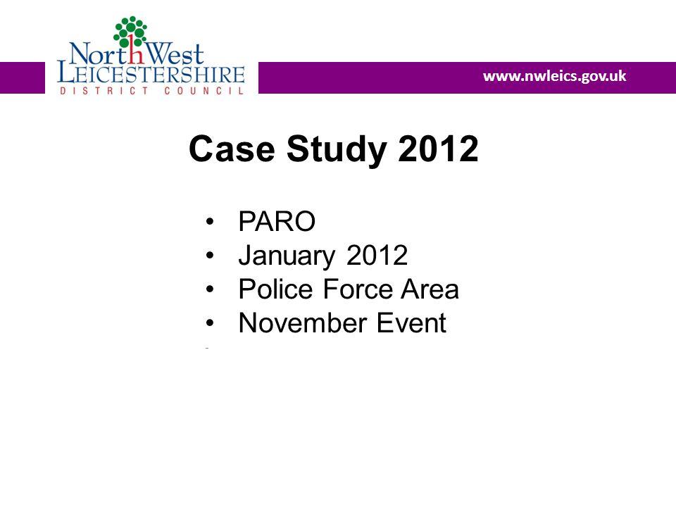 www.nwleics.gov.uk Case Study 2012 PARO January 2012 Police Force Area November Event -