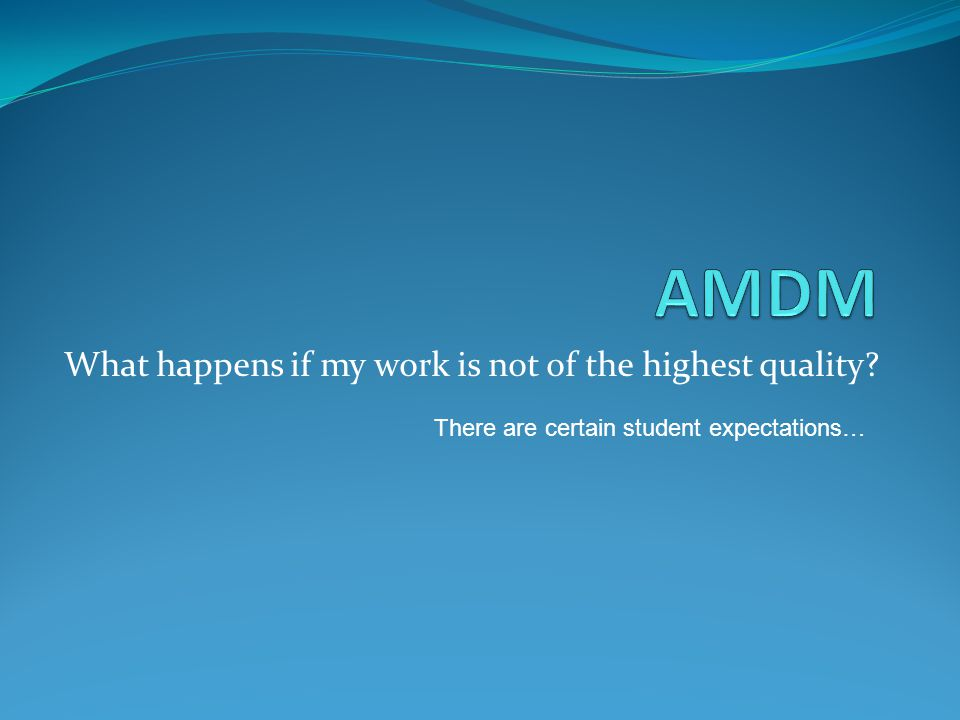 What happens if my work is not of the highest quality? There are certain student expectations…