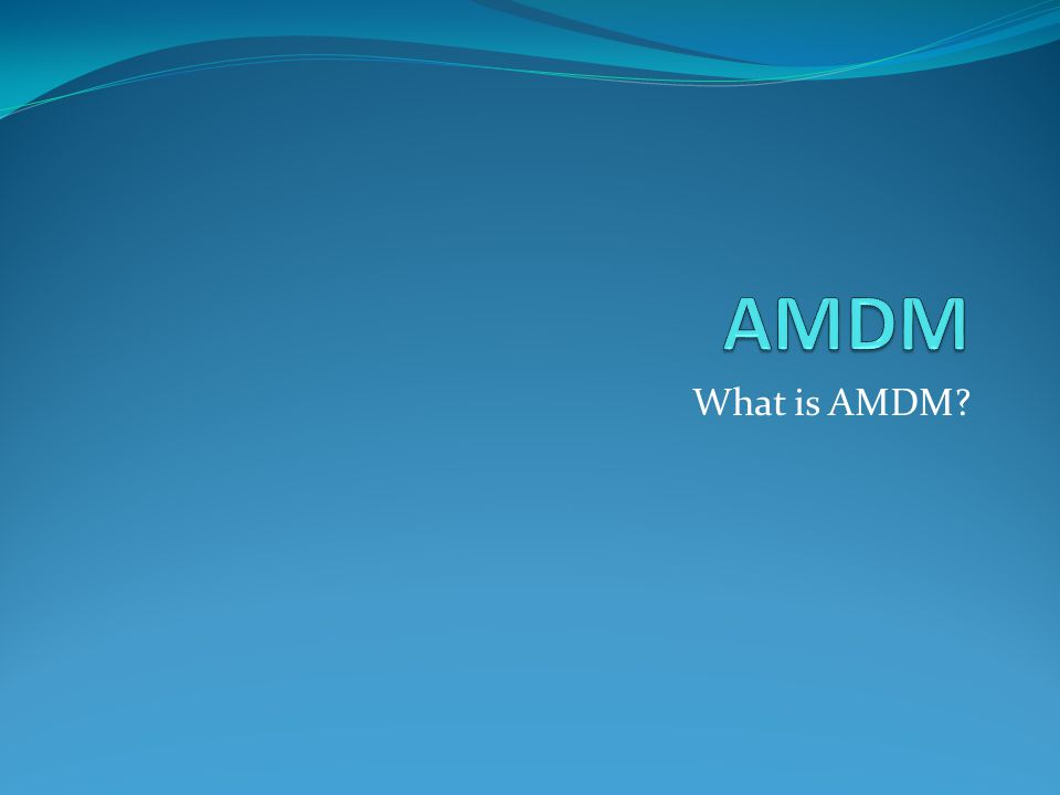 What is AMDM?