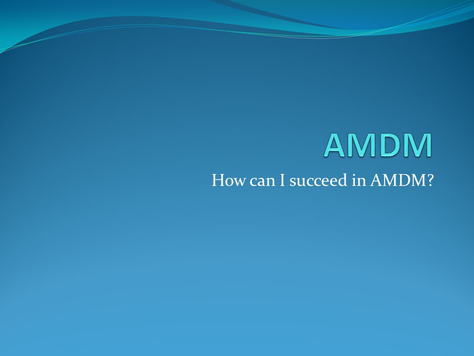 How can I succeed in AMDM?
