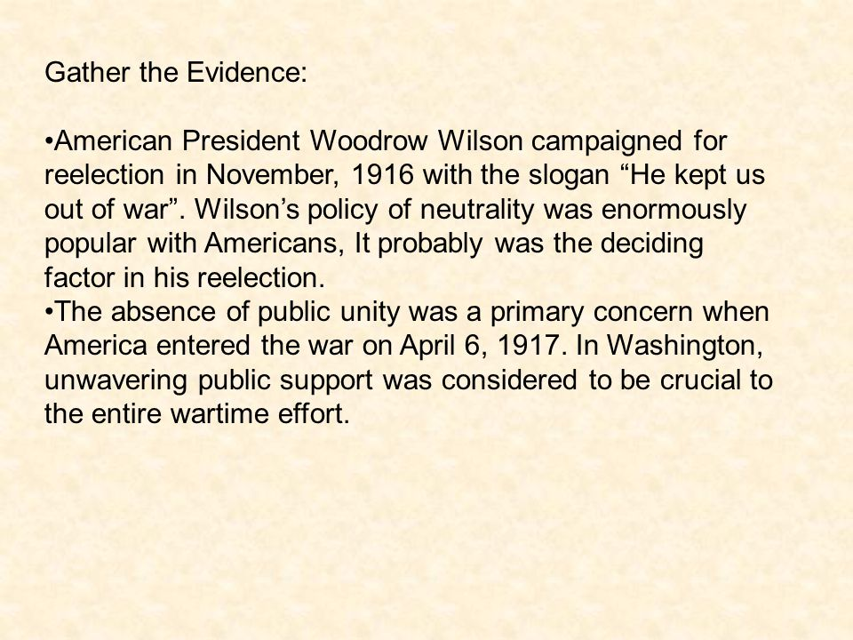 Gather the Evidence: American President Woodrow Wilson campaigned for reelection in November, 1916 with the slogan He kept us out of war .