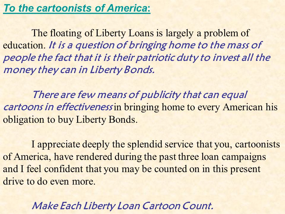 To the cartoonists of America: The floating of Liberty Loans is largely a problem of education.