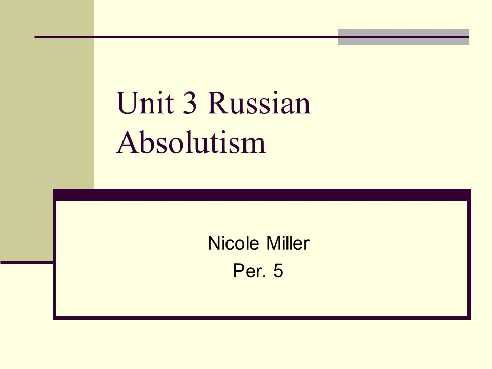 Unit 3 Russian Absolutism Nicole Miller Per. 5