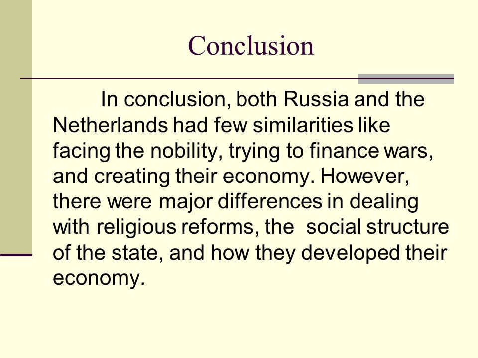 Conclusion In conclusion, both Russia and the Netherlands had few similarities like facing the nobility, trying to finance wars, and creating their economy.