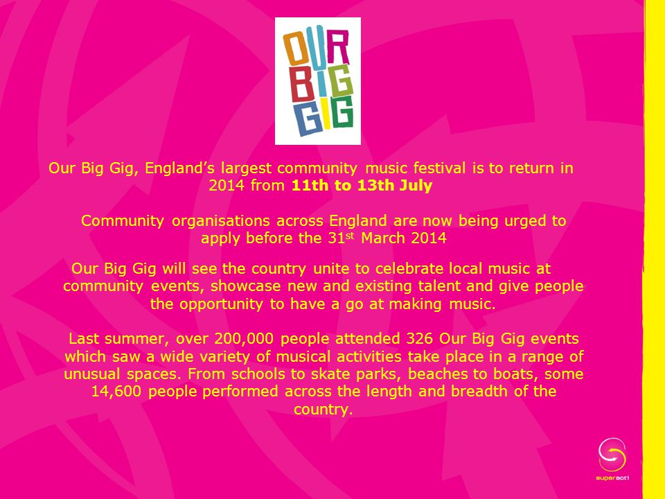 Our Big Gig, England's largest community music festival is to return in 2014 from 11th to 13th July Community organisations across England are now bei