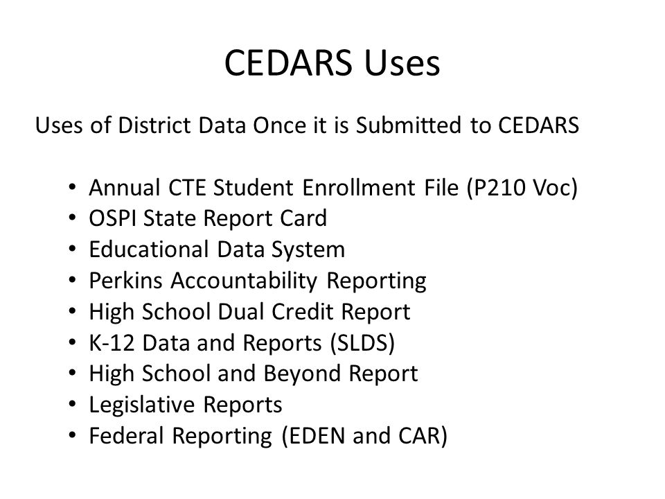 What is CEDARS The Comprehensive Education Data and Research System (CEDARS) is a longitudinal data system that allows OSPI to collect, store and repo