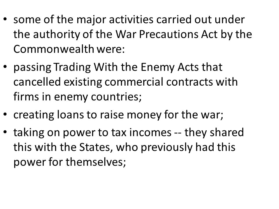 some of the major activities carried out under the authority of the War Precautions Act by the Commonwealth were: passing Trading With the Enemy Acts