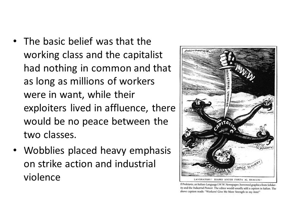 The basic belief was that the working class and the capitalist had nothing in common and that as long as millions of workers were in want, while their