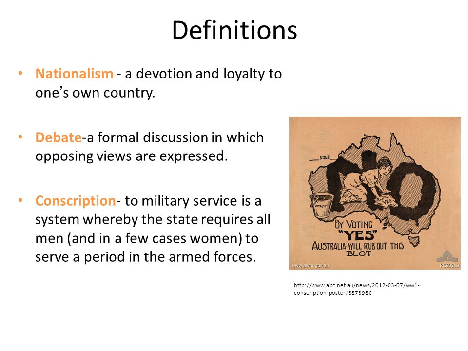 Definitions Nationalism - a devotion and loyalty to one ' s own country. Debate-a formal discussion in which opposing views are expressed. Conscriptio