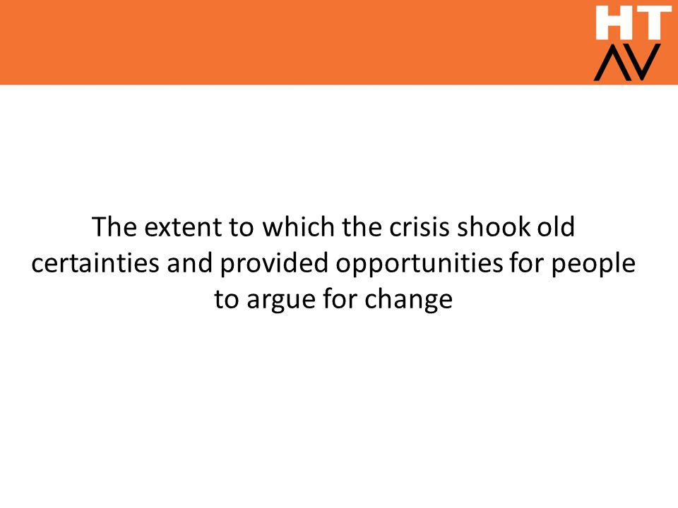 The extent to which the crisis shook old certainties and provided opportunities for people to argue for change