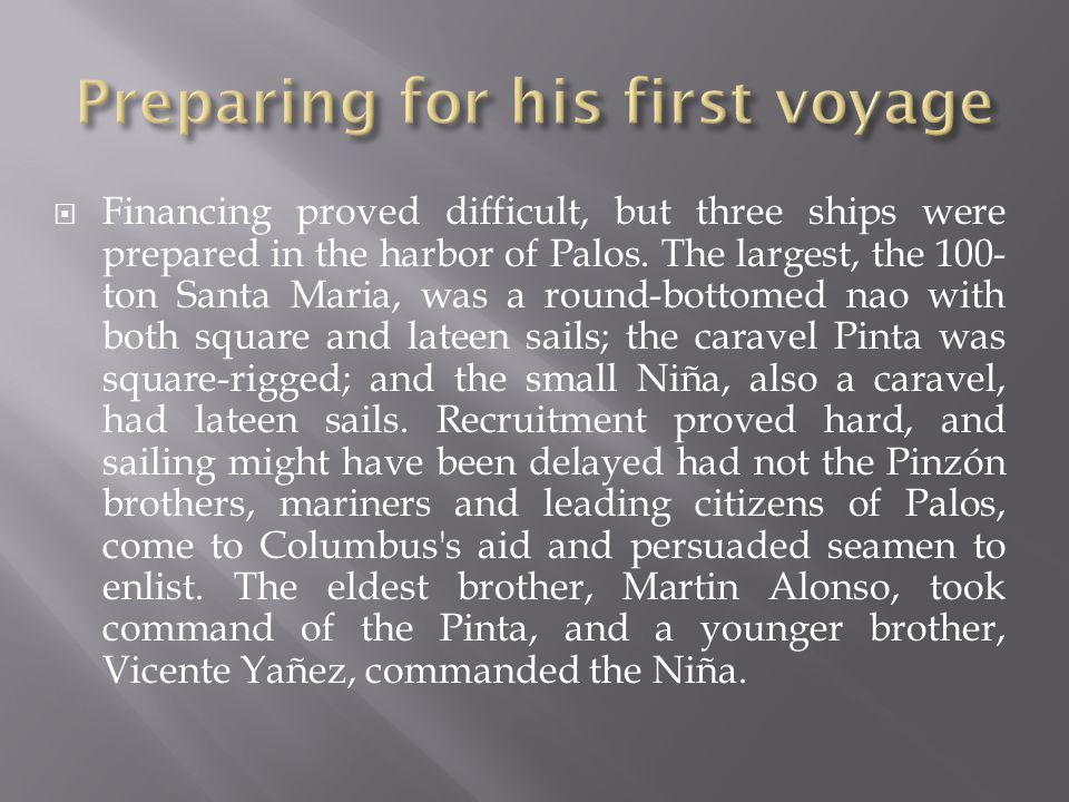  Financing proved difficult, but three ships were prepared in the harbor of Palos.