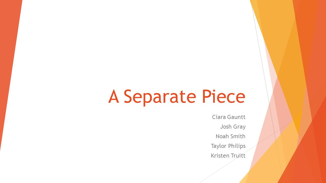 A Separate Piece Ciara Gauntt Josh Gray Noah Smith Taylor Philips Kristen Truitt