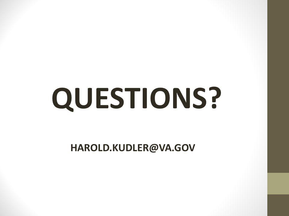QUESTIONS? HAROLD.KUDLER@VA.GOV