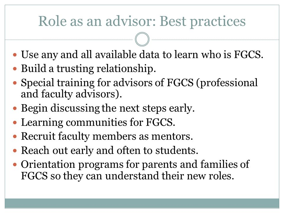 Role as an advisor: Best practices Use any and all available data to learn who is FGCS.