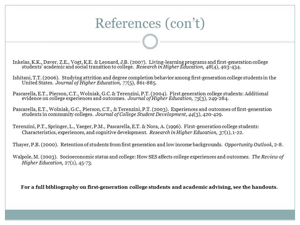 References (con't) Inkelas, K.K., Daver, Z.E., Vogt, K.E. & Leonard, J.B. (2007). Living-learning programs and first-generation college students' acad