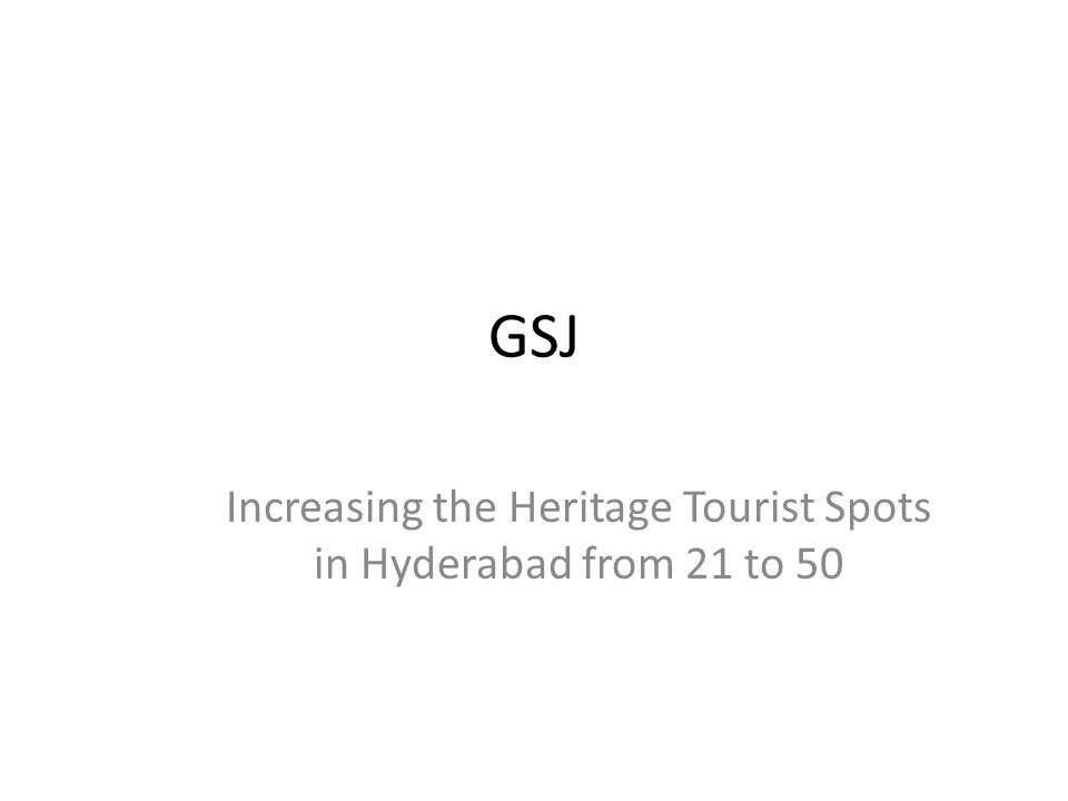 GSJ Increasing the Heritage Tourist Spots in Hyderabad from 21 to 50