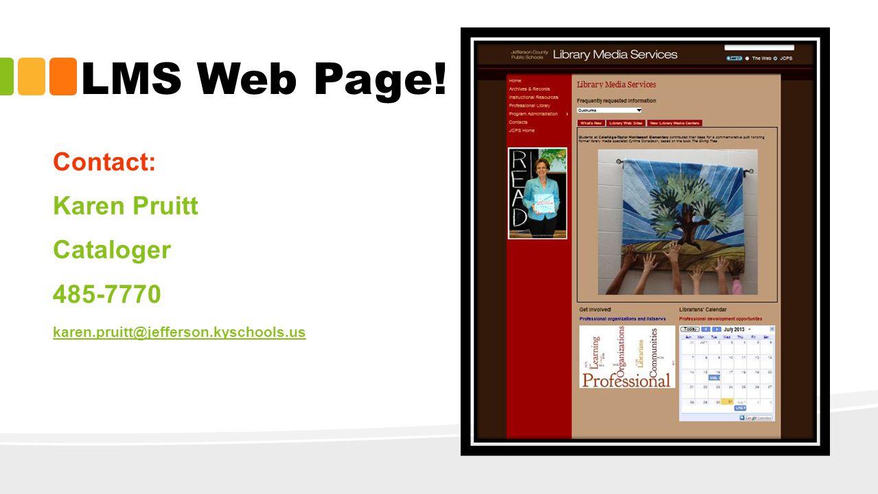 Contact: Karen Pruitt Cataloger 485-7770 karen.pruitt@jefferson.kyschools.us LMS Web Page!