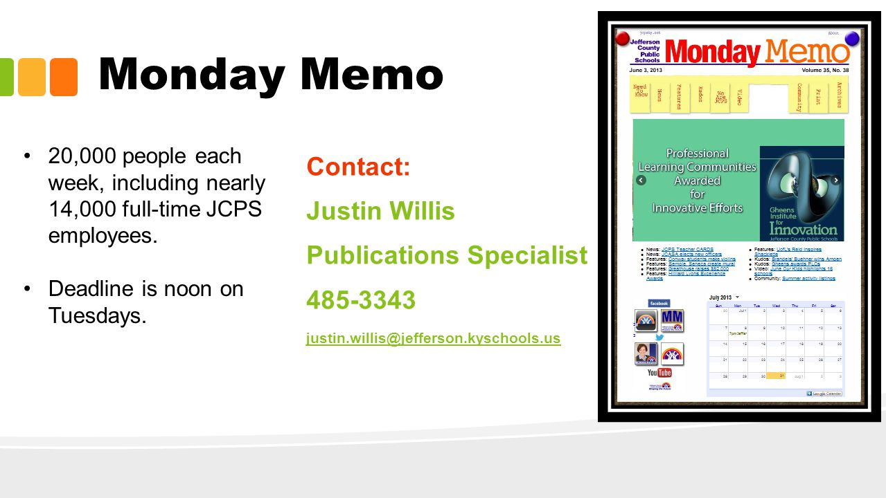 Contact: Justin Willis Publications Specialist 485-3343 justin.willis@jefferson.kyschools.us Monday Memo 20,000 people each week, including nearly 14,000 full-time JCPS employees.