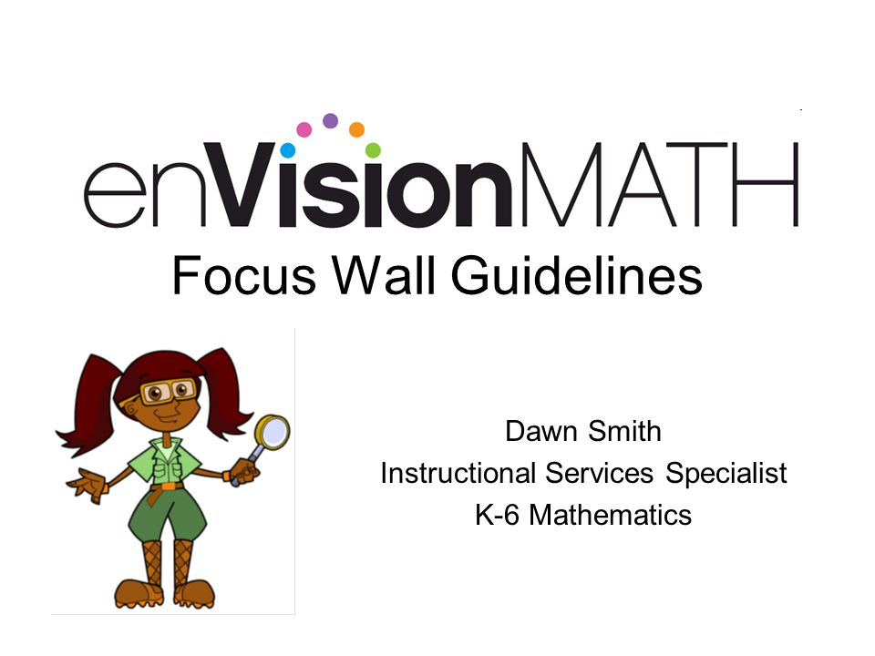 Focus Wall Guidelines Dawn Smith Instructional Services Specialist K-6 Mathematics