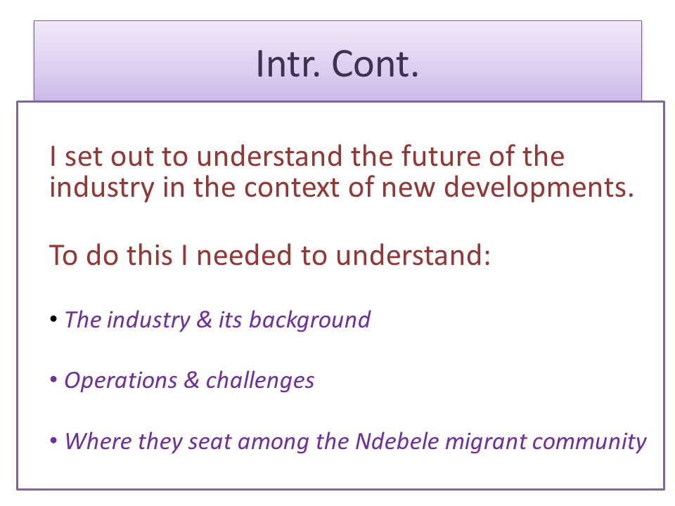 Intr. Cont. I set out to understand the future of the industry in the context of new developments.