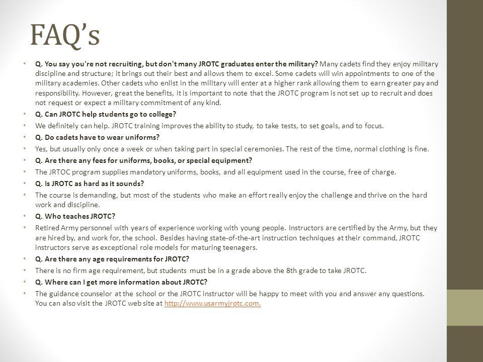 FAQ's Q.You say you re not recruiting, but don t many JROTC graduates enter the military.