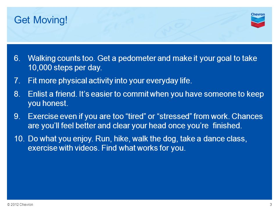 © 2012 Chevron Get Moving. 6.Walking counts too.