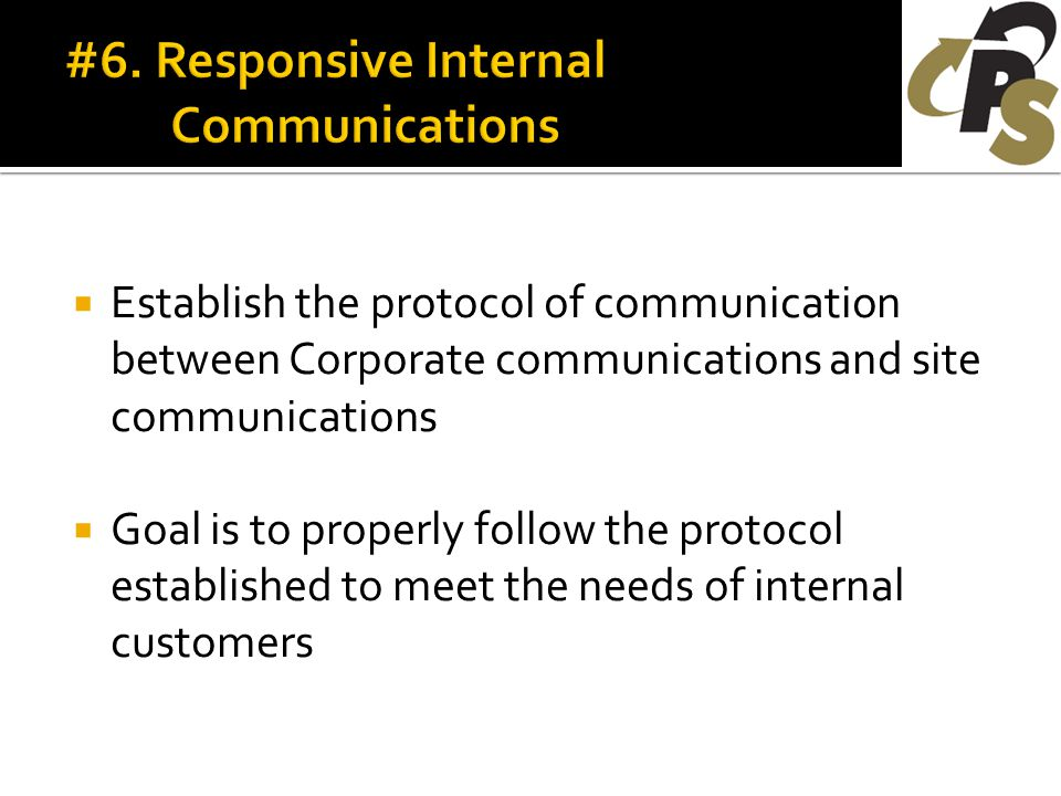  Establish the protocol of communication between Corporate communications and site communications  Goal is to properly follow the protocol established to meet the needs of internal customers