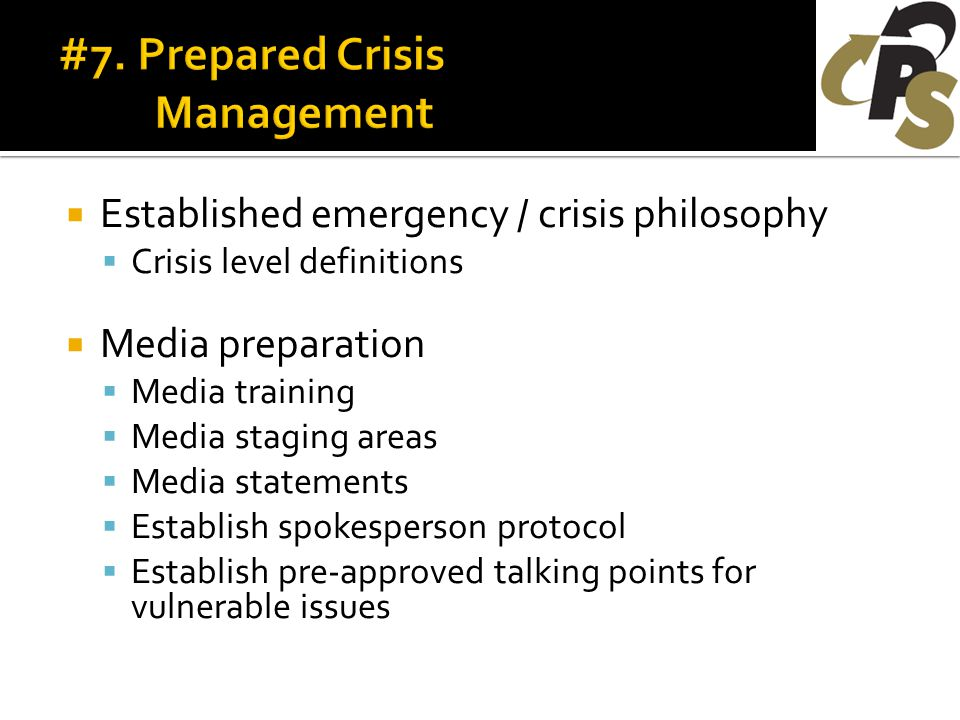  Established emergency / crisis philosophy  Crisis level definitions  Media preparation  Media training  Media staging areas  Media statements  Establish spokesperson protocol  Establish pre-approved talking points for vulnerable issues