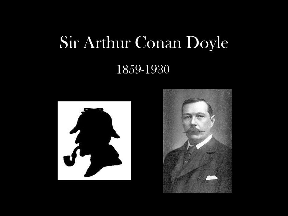 Sir Arthur Conan Doyle 1859-1930