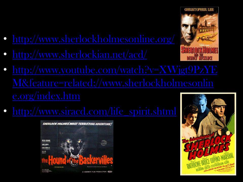 http://www.sherlockholmesonline.org/ http://www.sherlockian.net/acd/ http://www.youtube.com/watch?v=XWjgt9PzYE M&feature=related://www.sherlockholmeso