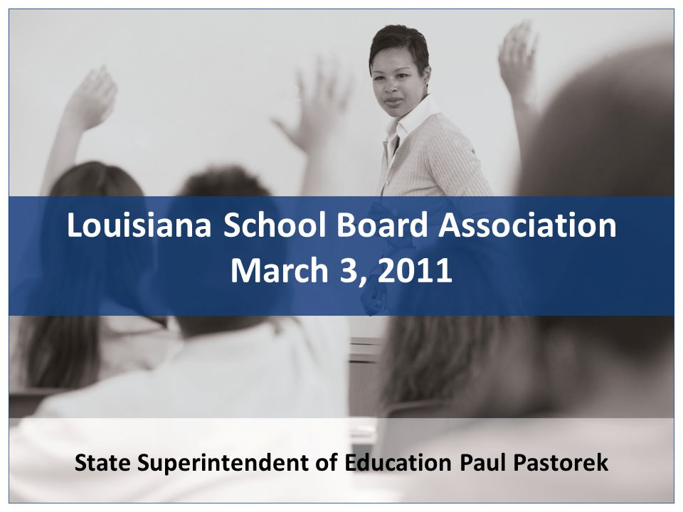 State Superintendent of Education Paul Pastorek Louisiana School Board Association March 3, 2011