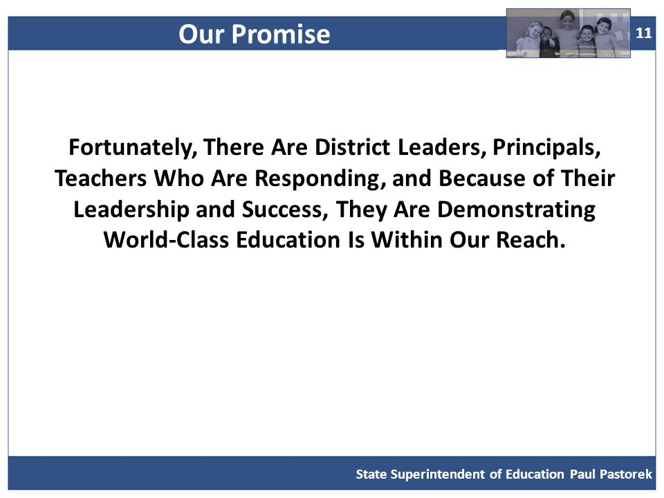11 Fortunately, There Are District Leaders, Principals, Teachers Who Are Responding, and Because of Their Leadership and Success, They Are Demonstrating World-Class Education Is Within Our Reach.