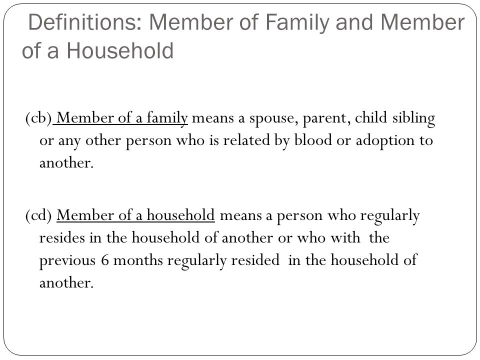 Definitions: Member of Family and Member of a Household (cb) Member of a family means a spouse, parent, child sibling or any other person who is relat