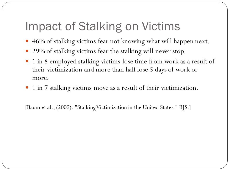 Stalkers 2/3 of stalkers pursue their victims at least once per week, many daily, using more than one method.