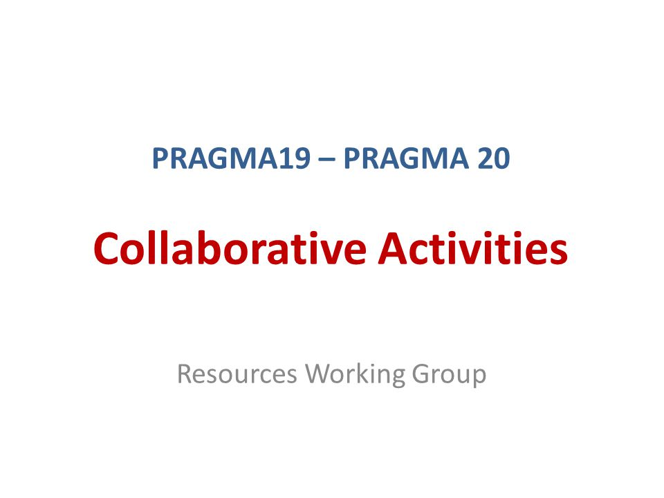 PRAGMA19 – PRAGMA 20 Collaborative Activities Resources Working Group