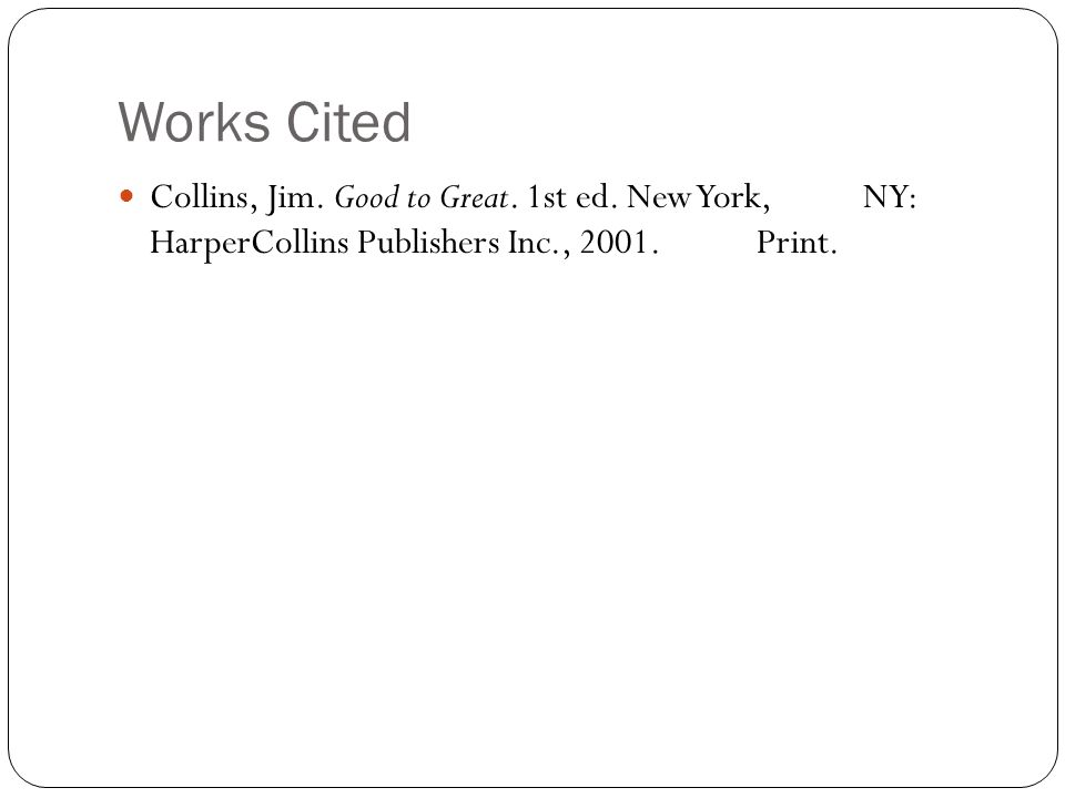 Works Cited Collins, Jim. Good to Great. 1st ed.