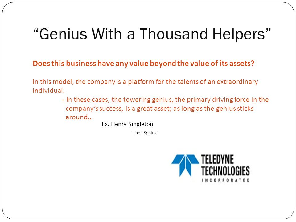 Genius With a Thousand Helpers Does this business have any value beyond the value of its assets.