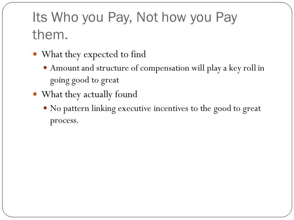 Its Who you Pay, Not how you Pay them.
