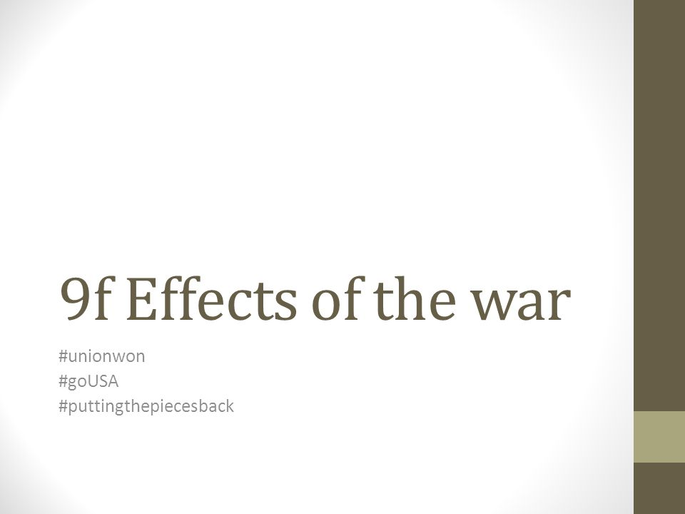 9f Effects of the war #unionwon #goUSA #puttingthepiecesback