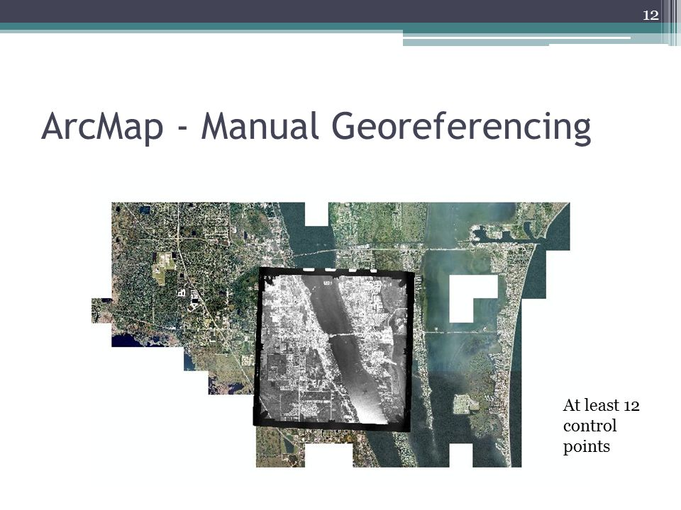 ArcMap - Manual Georeferencing At least 12 control points 12